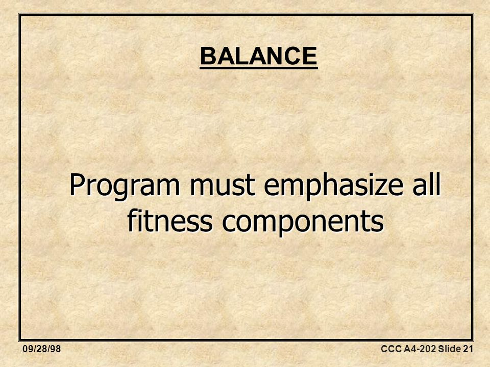 CCC A4-202 Slide 2109/28/98 BALANCE Program must emphasize all fitness components