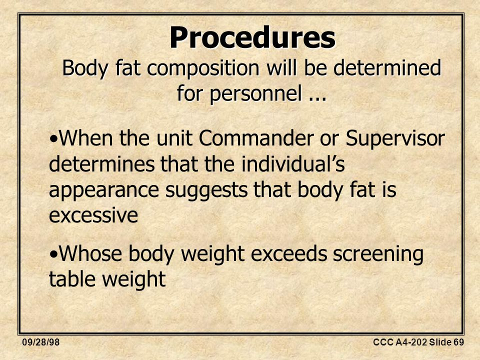 CCC A4-202 Slide 6909/28/98 Procedures Body fat composition will be determined for personnel...