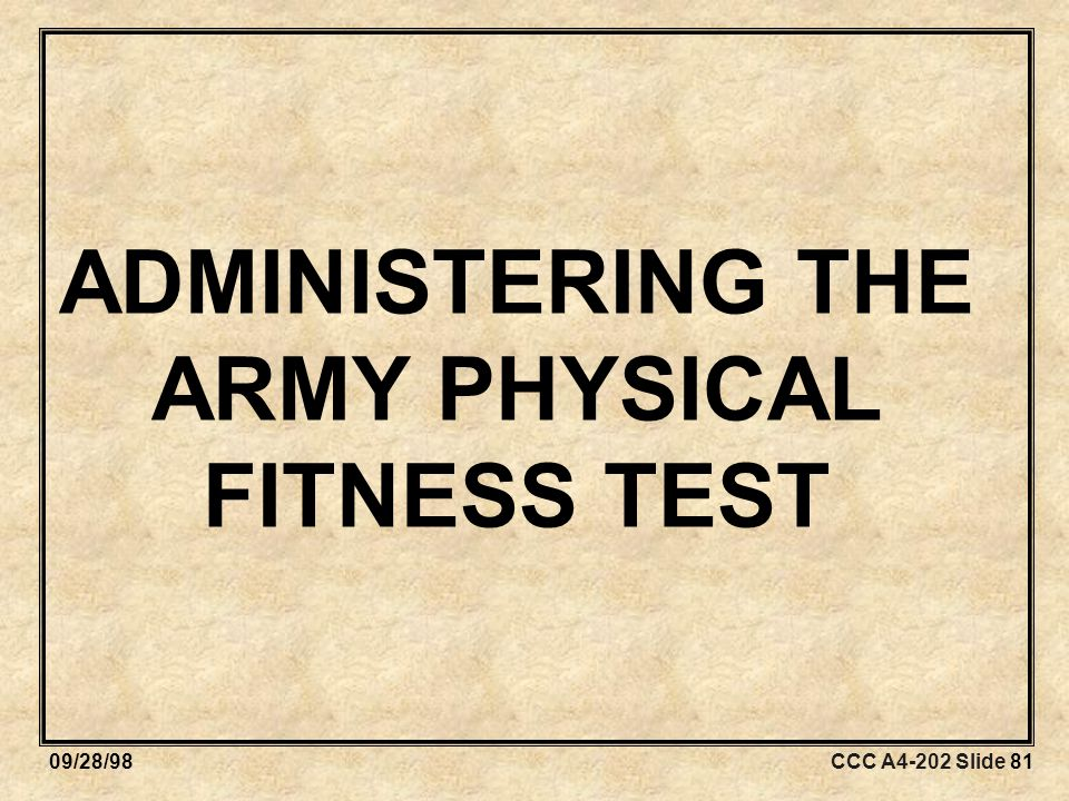 CCC A4-202 Slide 8109/28/98 ADMINISTERING THE ARMY PHYSICAL FITNESS TEST