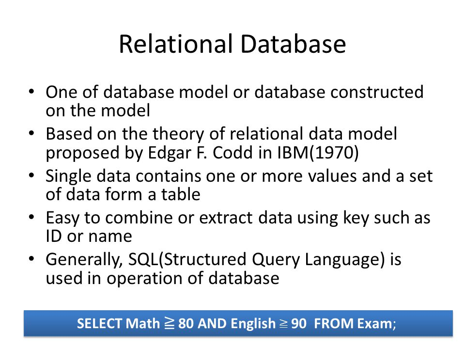 Relational Database One of database model or database constructed on the model Based on the theory of relational data model proposed by Edgar F.