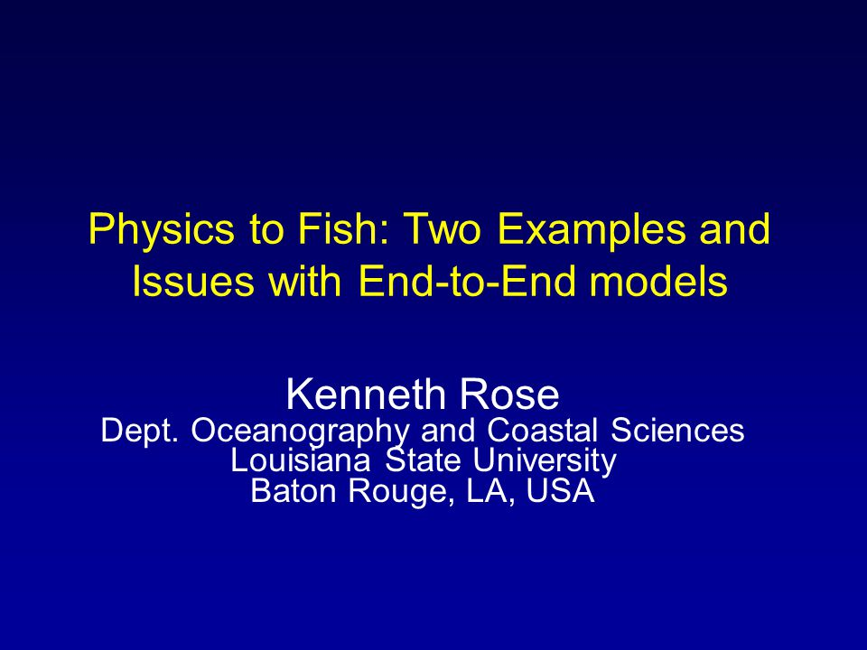 Physics to Fishers (Now back to my original talk) Physics-NPZ and fish population models were developed separately Meet at zooplankton –Density-dependent closure term for NPZ –B 2 is not acceptable –Assumed available for fish by fisheries people Advances in each seemed out-of-phase
