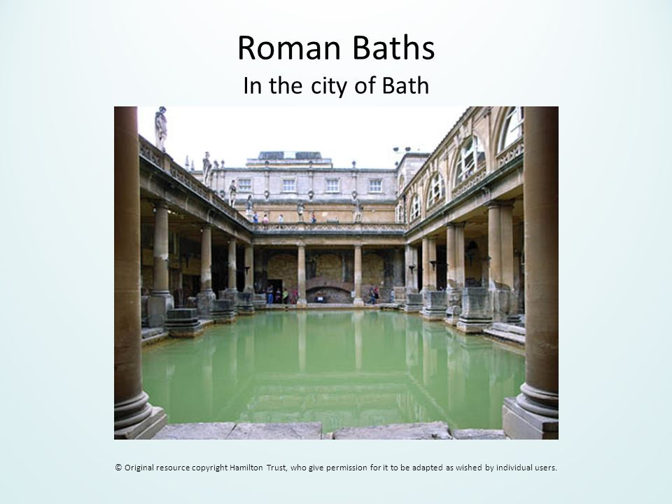 Roman Baths In the city of Bath © Original resource copyright Hamilton Trust, who give permission for it to be adapted as wished by individual users.