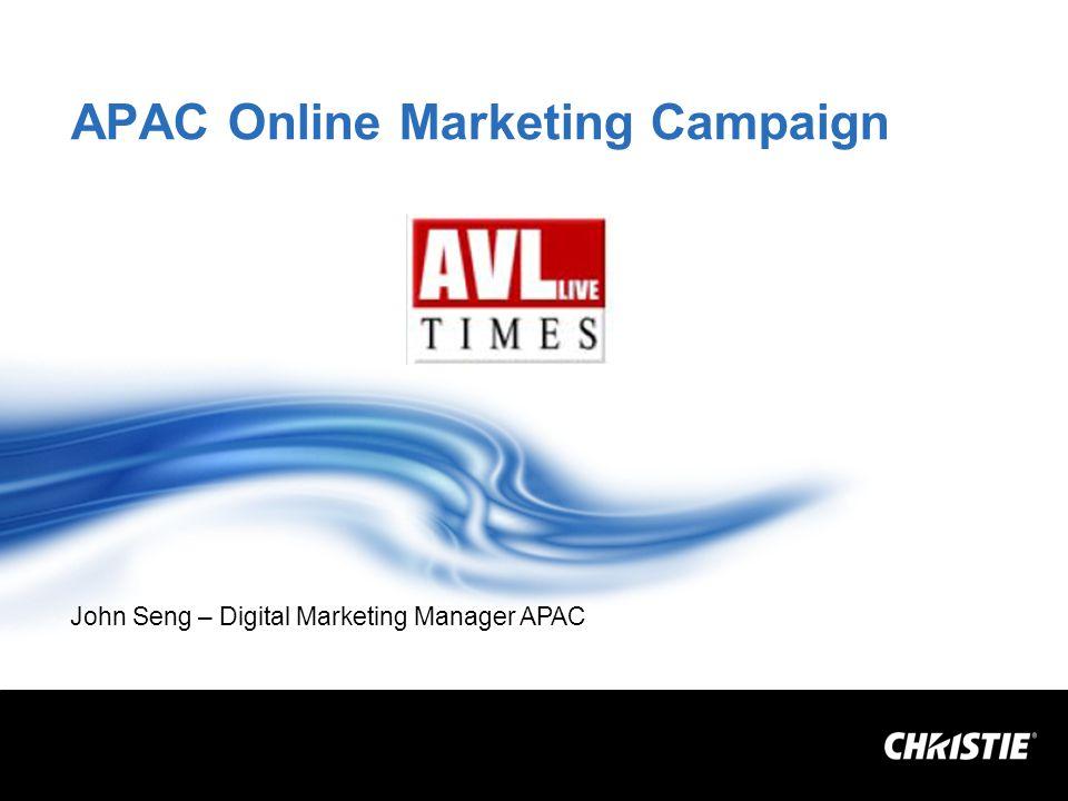 APAC Online Marketing Campaign John Seng – Digital Marketing Manager APAC