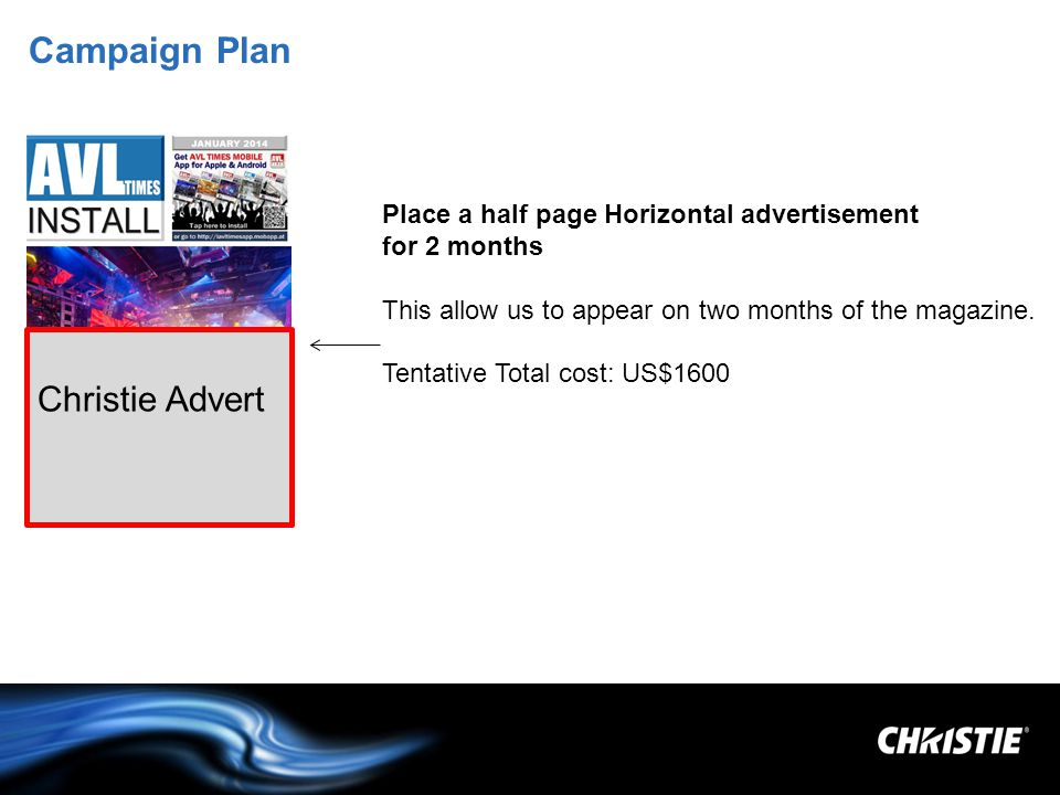 Campaign Plan Place a half page Horizontal advertisement for 2 months This allow us to appear on two months of the magazine.