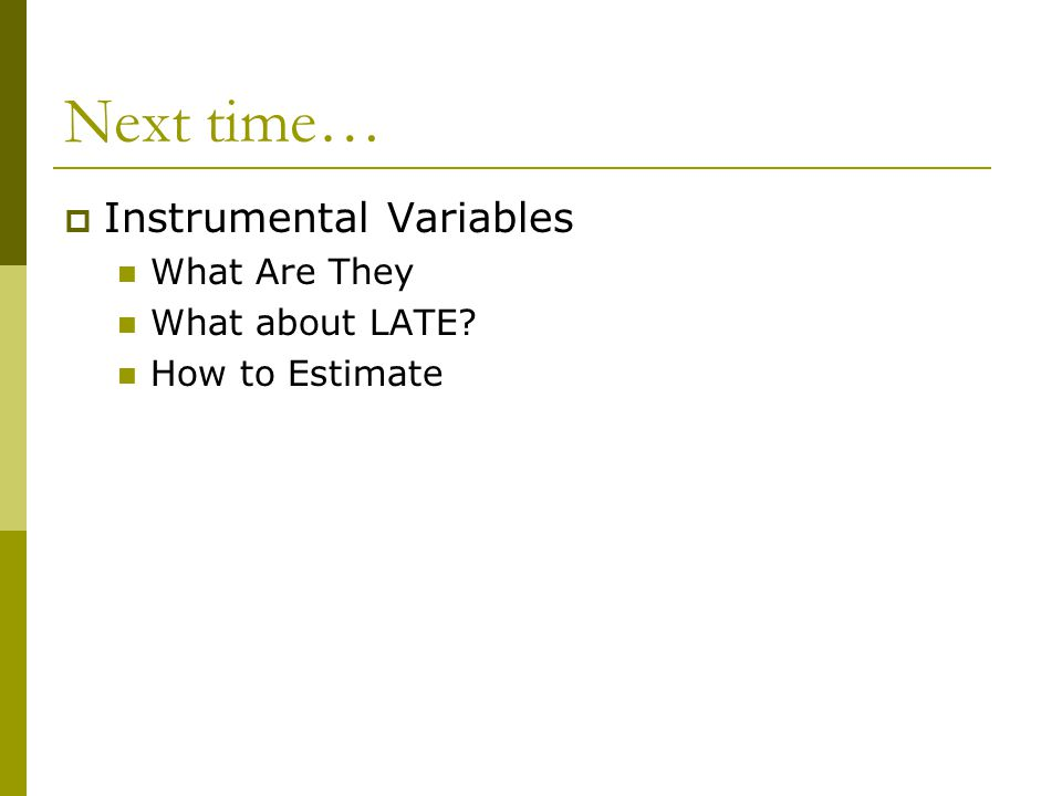 Next time…  Instrumental Variables What Are They What about LATE How to Estimate