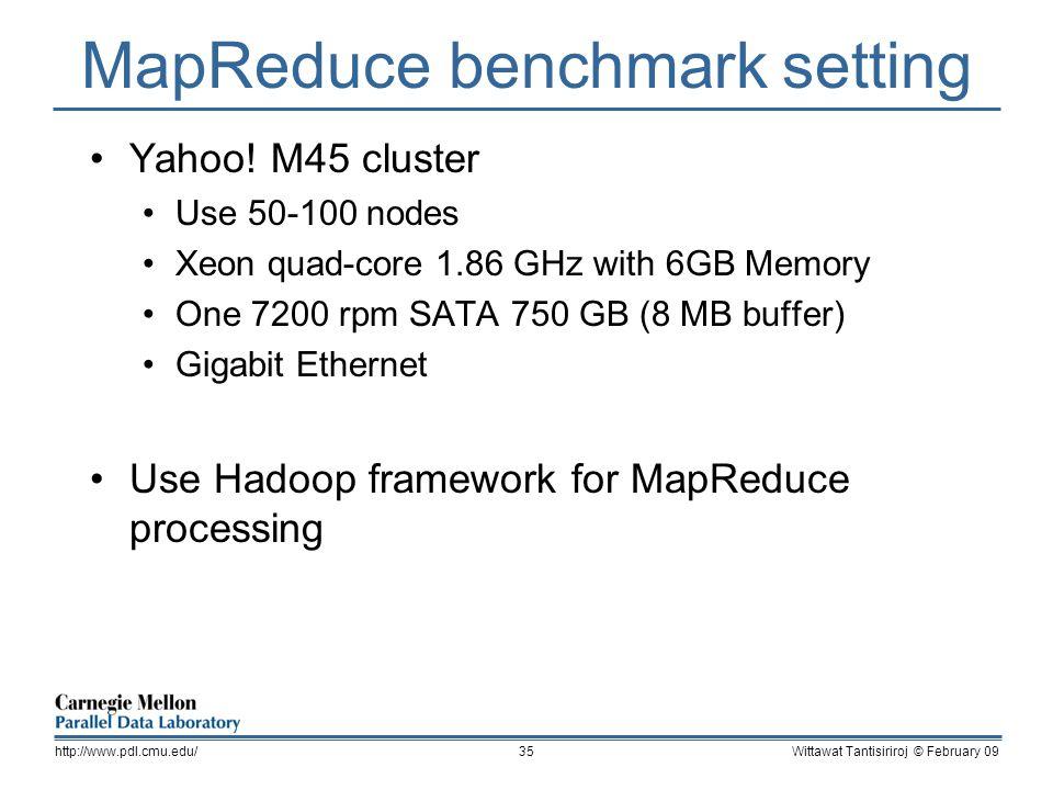 MapReduce benchmark setting Yahoo! M45 cluster Use 50-100 nodes Xeon quad-core 1.86 GHz with 6GB Memory One 7200 rpm SATA 750 GB (8 MB buffer) Gigabit