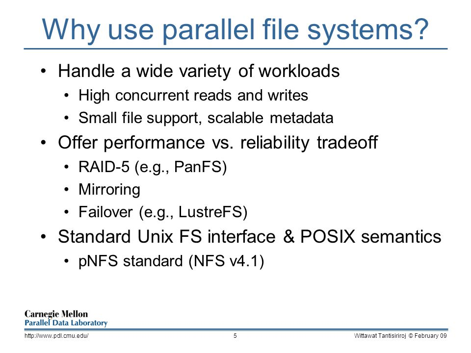 Why use parallel file systems? Handle a wide variety of workloads High concurrent reads and writes Small file support, scalable metadata Offer perform