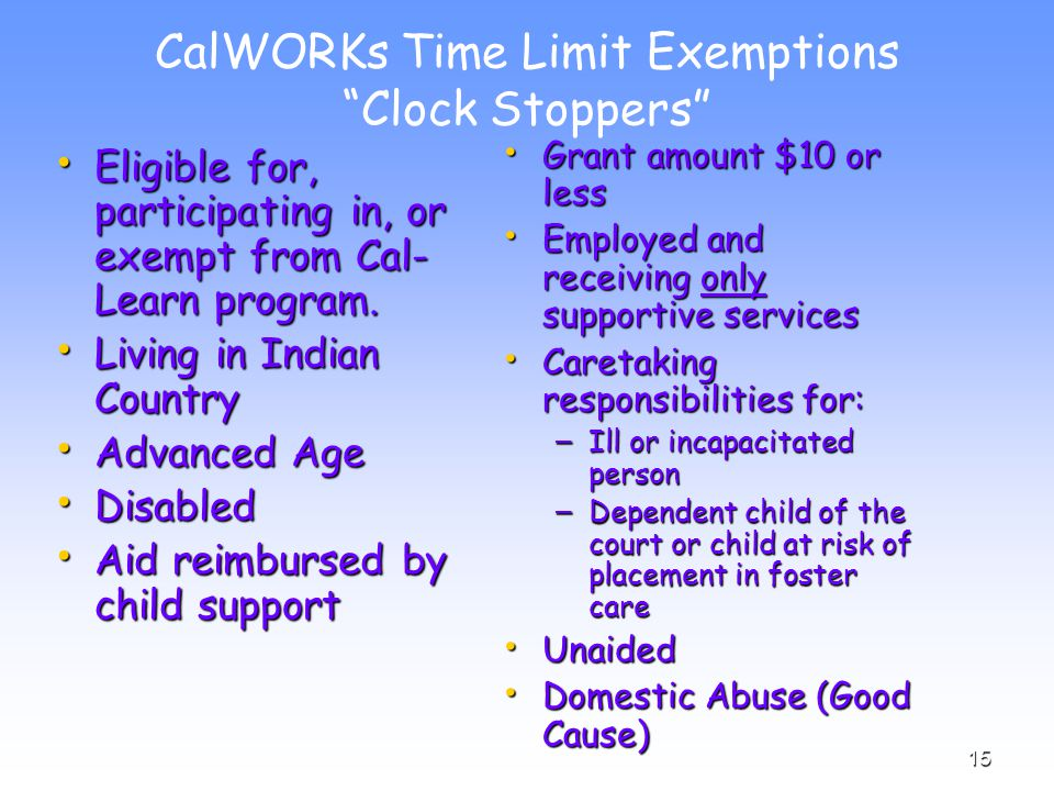 15 CalWORKs Time Limit Exemptions Clock Stoppers Eligible for, participating in, or exempt from Cal- Learn program.