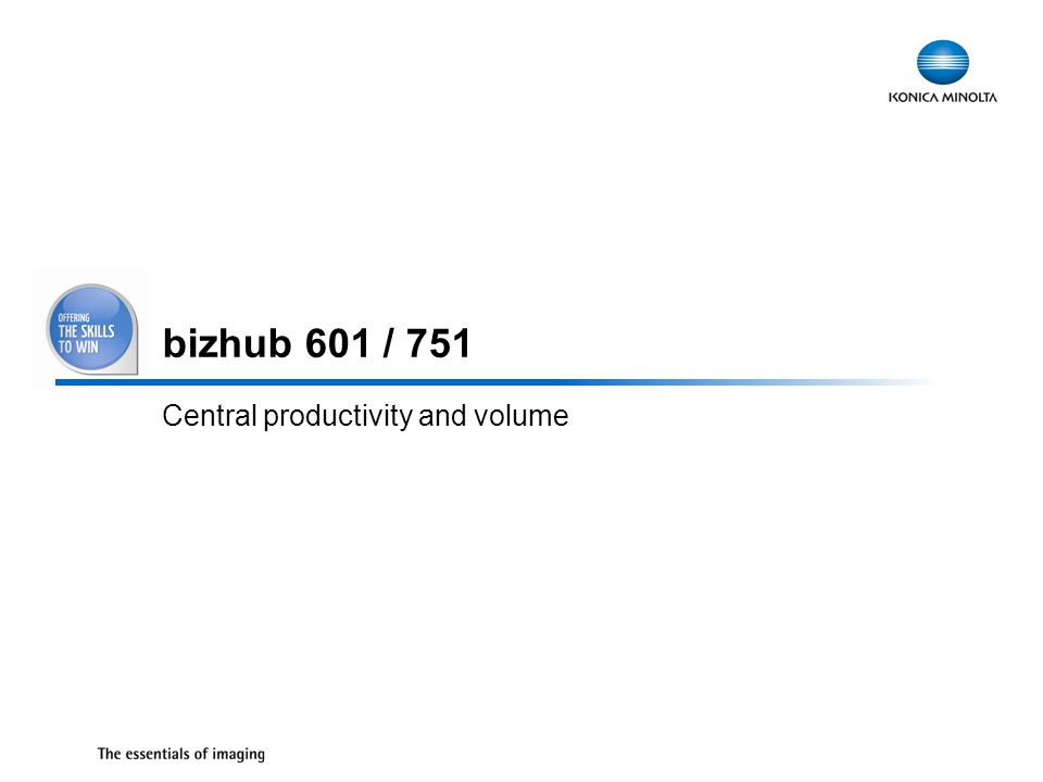 1 bizhub 601 / 751 Central productivity and volume
