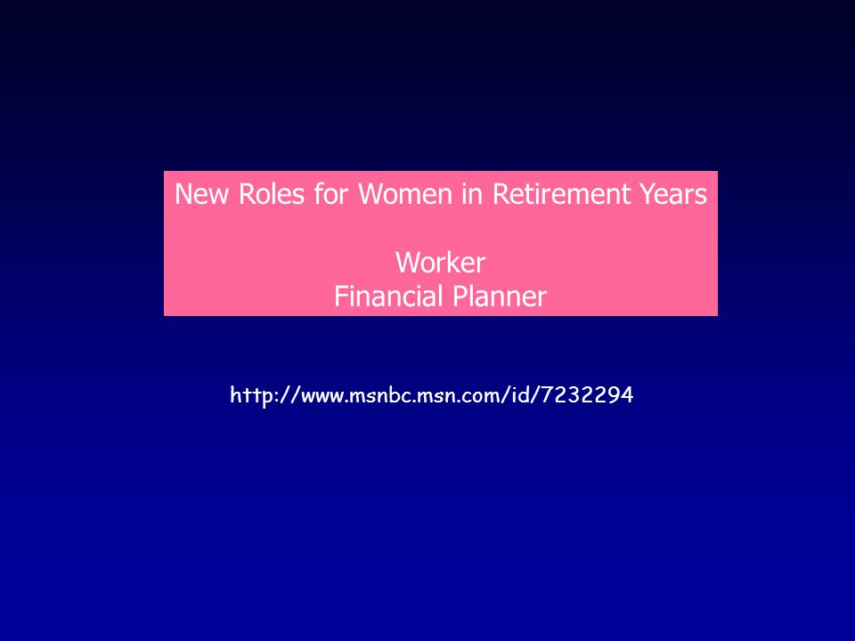 http://www.msnbc.msn.com/id/7232294 New Roles for Women in Retirement Years Worker Financial Planner
