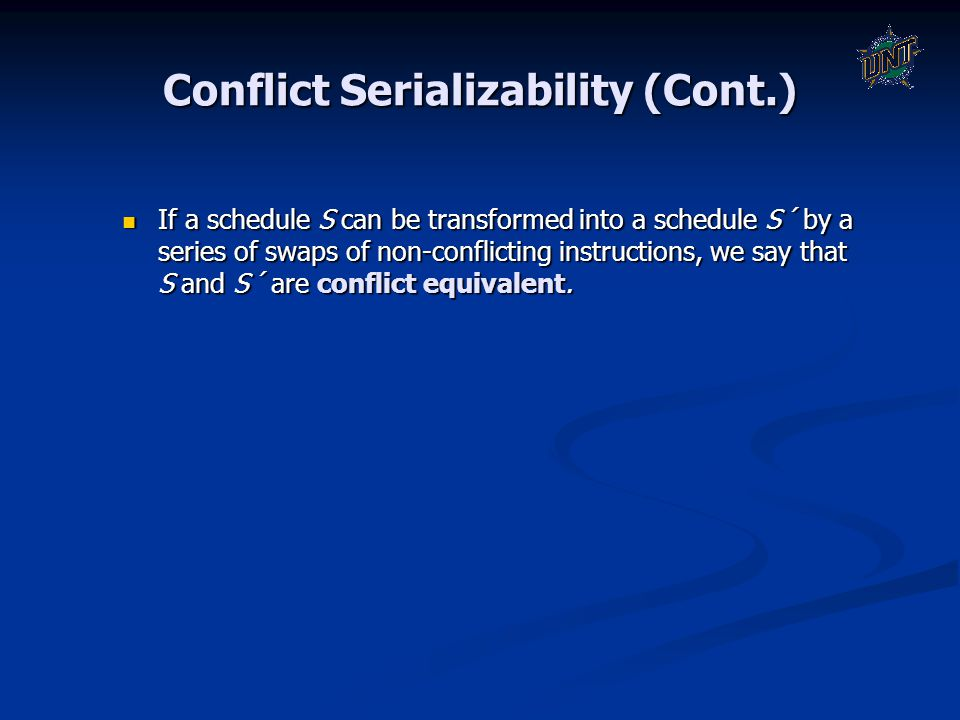Conflict Serializability (Cont.) If a schedule S can be transformed into a schedule S´ by a series of swaps of non-conflicting instructions, we say th