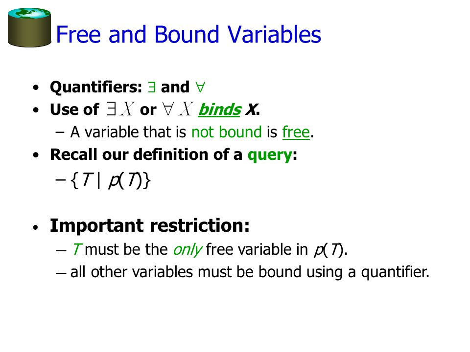 Free and Bound Variables Quantifiers:  and  Use of or binds X.