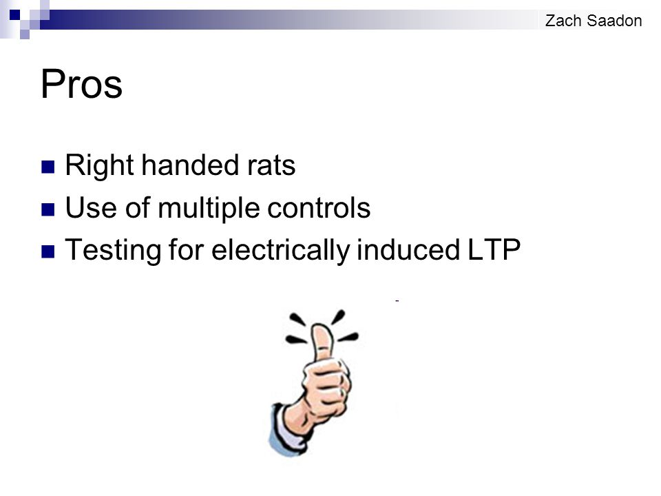 Pros Right handed rats Use of multiple controls Testing for electrically induced LTP Zach Saadon