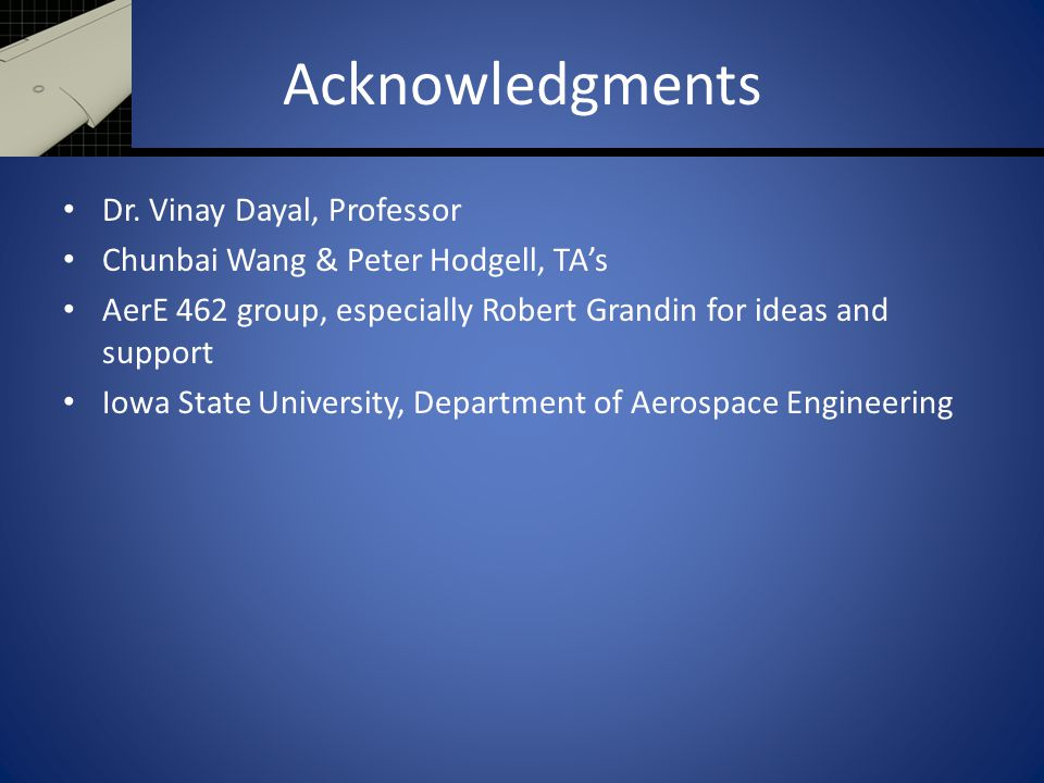 Acknowledgments Dr. Vinay Dayal, Professor Chunbai Wang & Peter Hodgell, TA's AerE 462 group, especially Robert Grandin for ideas and support Iowa Sta