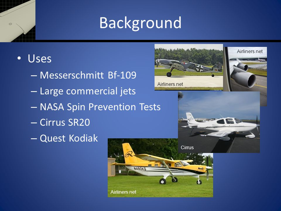 Background Uses – Messerschmitt Bf-109 – Large commercial jets – NASA Spin Prevention Tests – Cirrus SR20 – Quest Kodiak Airliners.net Cirrus Airliner