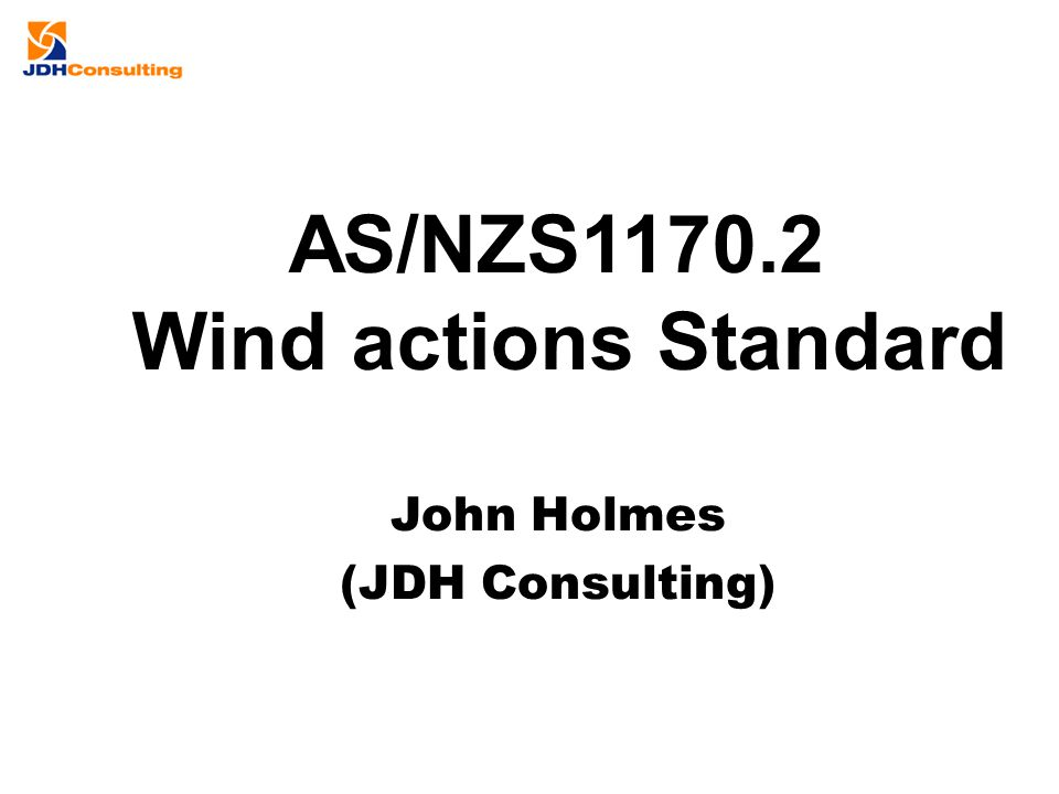 John Holmes (JDH Consulting) AS/NZS1170.2 Wind actions Standard