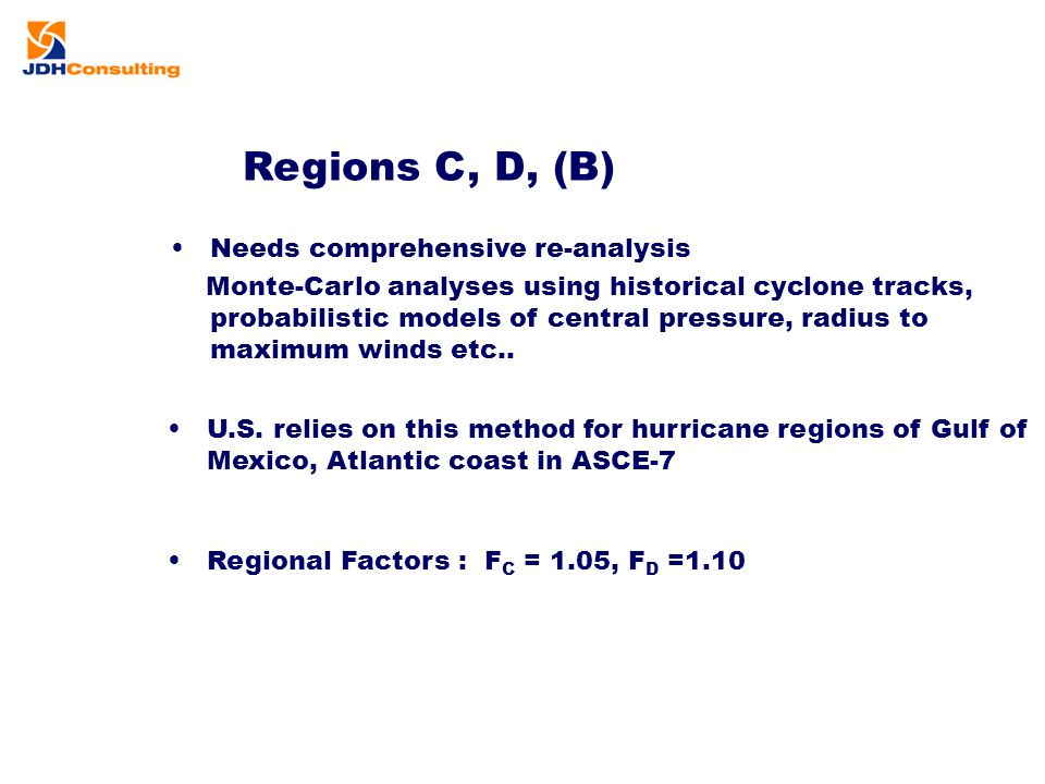 Regions C, D, (B) Needs comprehensive re-analysis Monte-Carlo analyses using historical cyclone tracks, probabilistic models of central pressure, radi