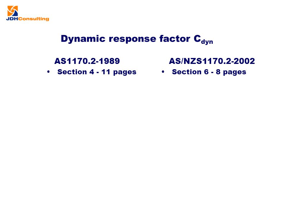 Dynamic response factor C dyn AS1170.2-1989 Section 4 - 11 pages AS/NZS1170.2-2002 Section 6 - 8 pages