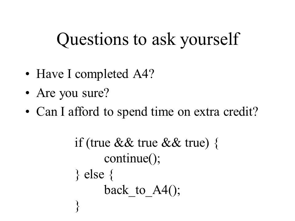 Questions to ask yourself Have I completed A4. Are you sure.