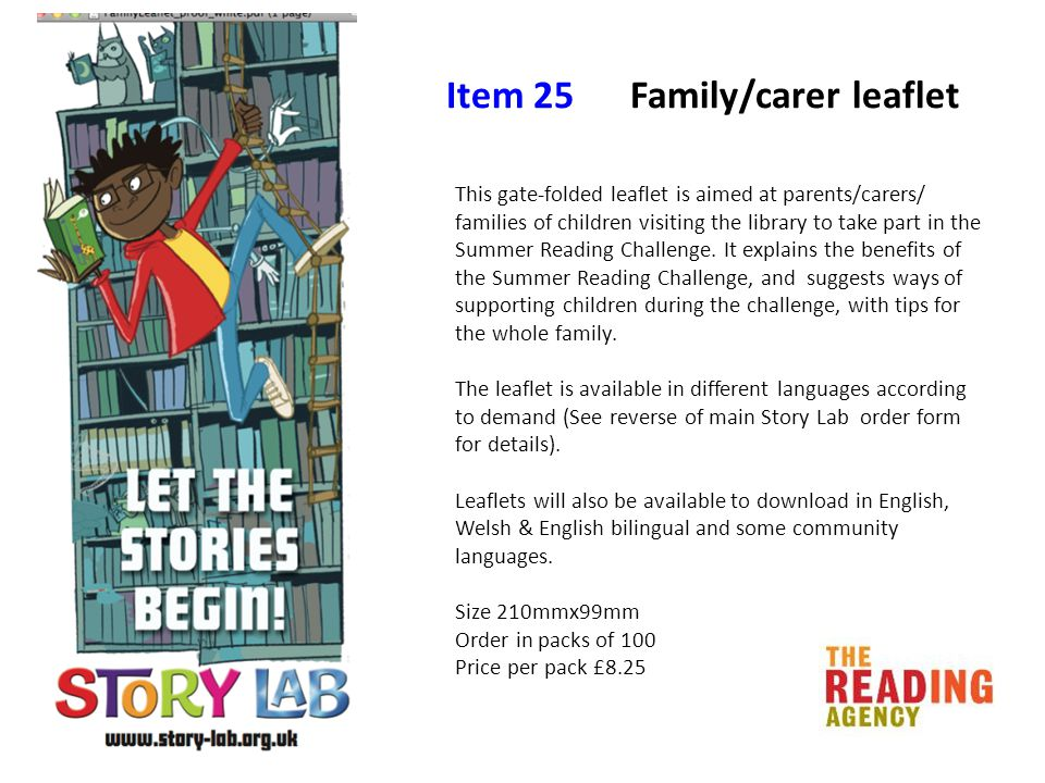 Item 25 Family/carer leaflet This gate-folded leaflet is aimed at parents/carers/ families of children visiting the library to take part in the Summer Reading Challenge.