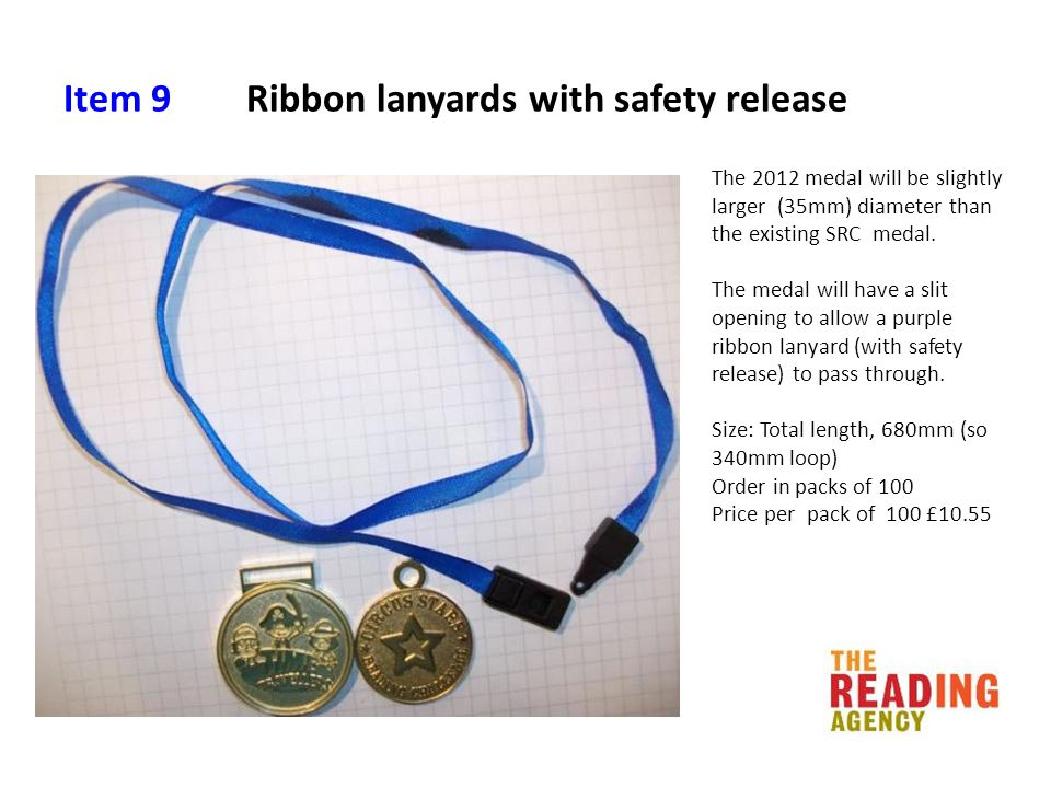 Item 9 Ribbon lanyards with safety release The 2012 medal will be slightly larger (35mm) diameter than the existing SRC medal.