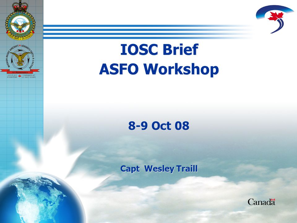 IOSC Brief to ASFO Workshop 8-9 Oct 08 IOSC Brief ASFO Workshop 8-9 Oct 08 Capt Wesley Traill IOSC Brief ASFO Workshop 8-9 Oct 08 Capt Wesley Traill