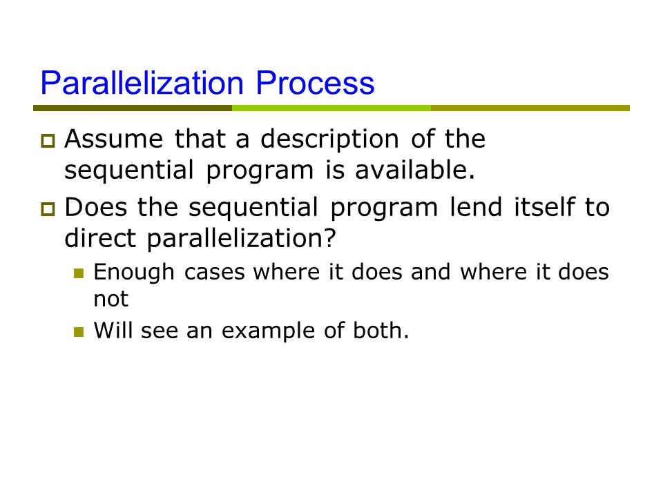 Parallelization Process  Assume that a description of the sequential program is available.