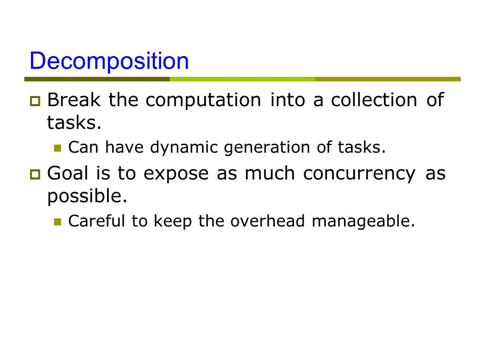 Decomposition  Break the computation into a collection of tasks.