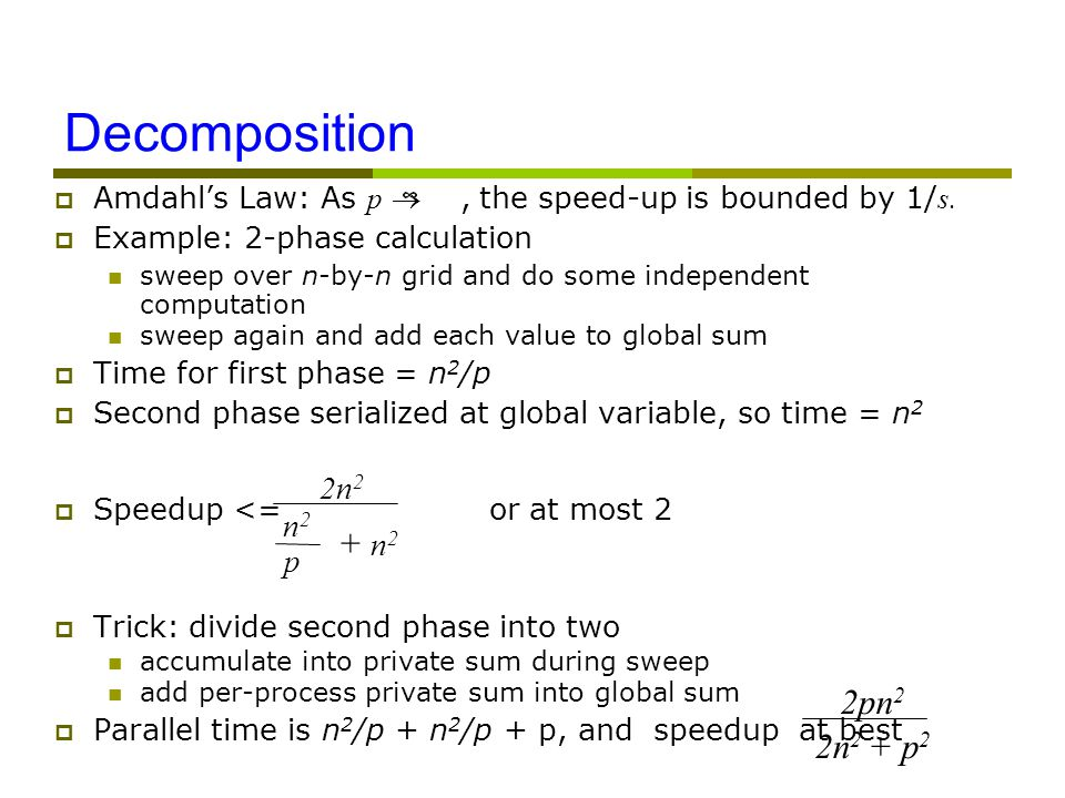 Decomposition  Amdahl's Law: As p , the speed-up is bounded by 1/ s.