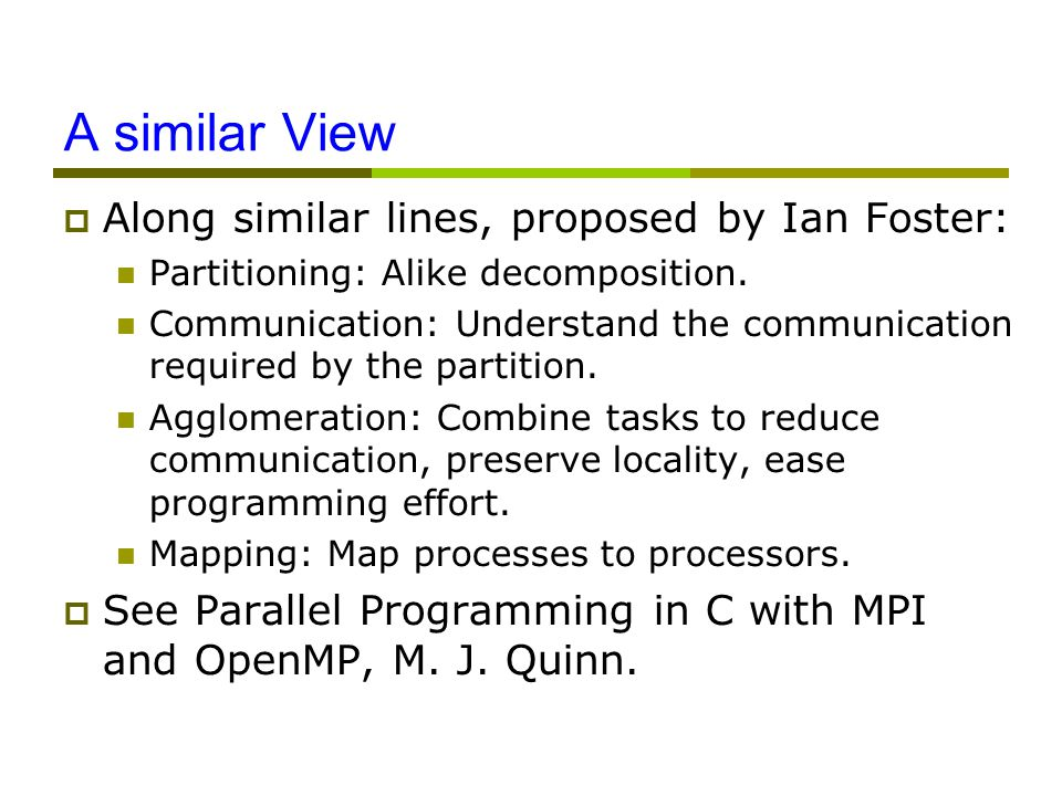 A similar View  Along similar lines, proposed by Ian Foster: Partitioning: Alike decomposition.