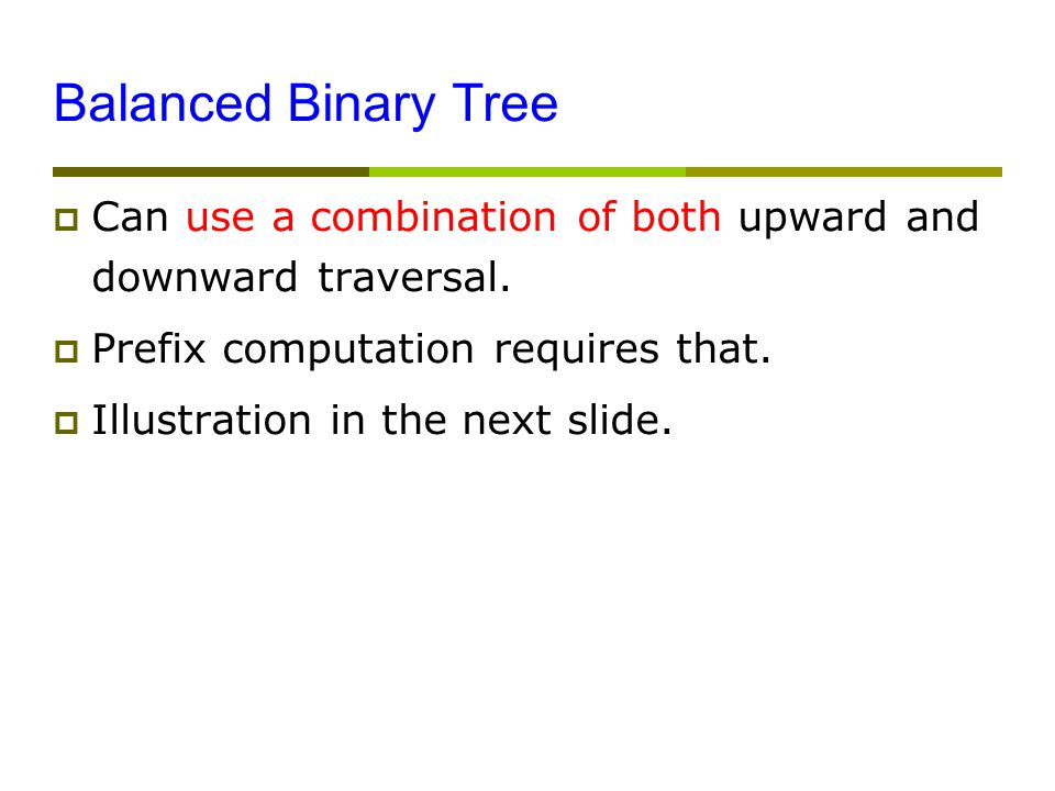 Balanced Binary Tree  Can use a combination of both upward and downward traversal.