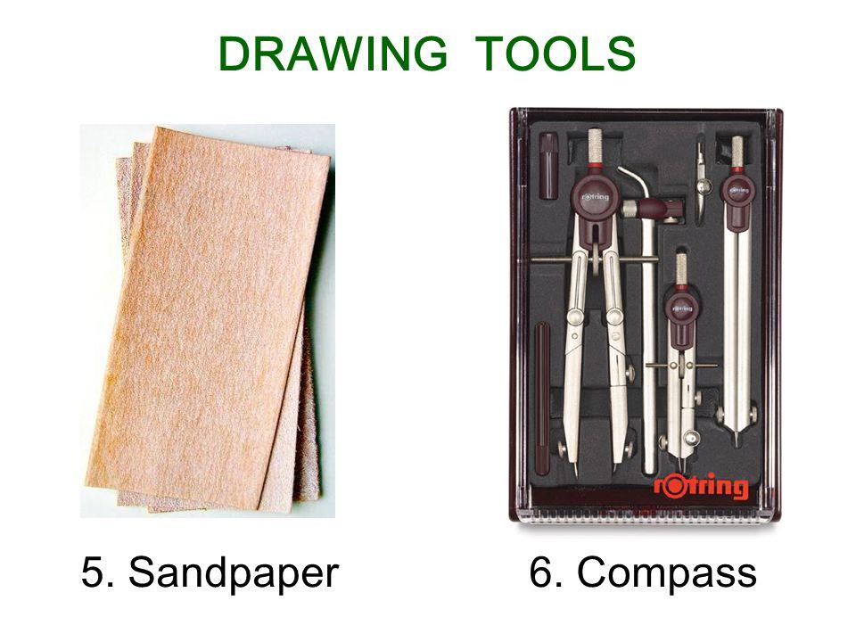 5. Sandpaper6. Compass DRAWING TOOLS