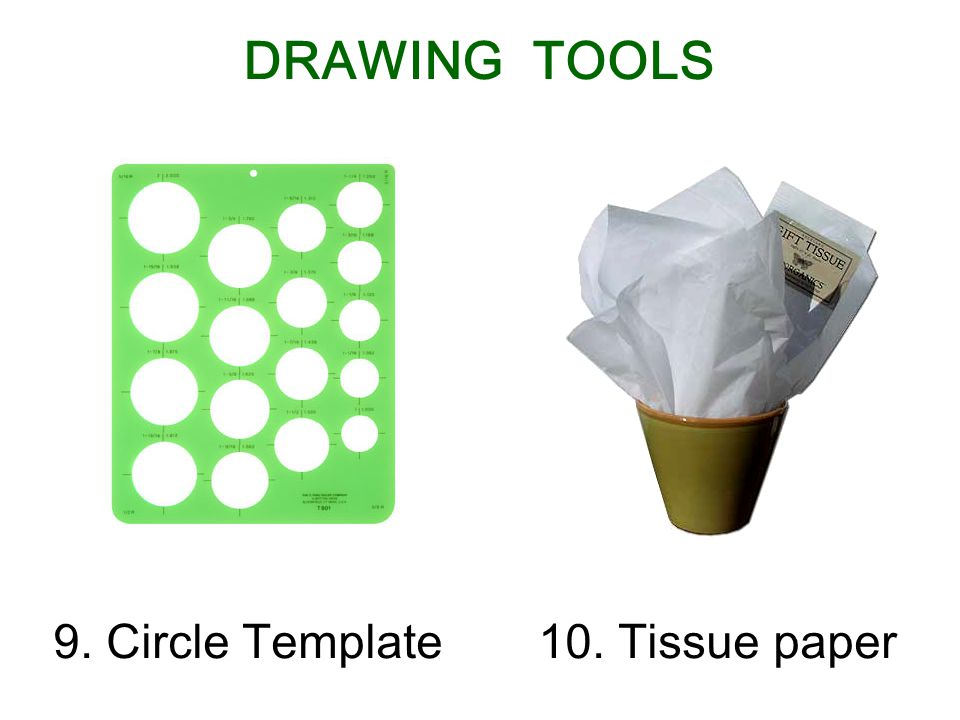 9. Circle Template10. Tissue paper DRAWING TOOLS