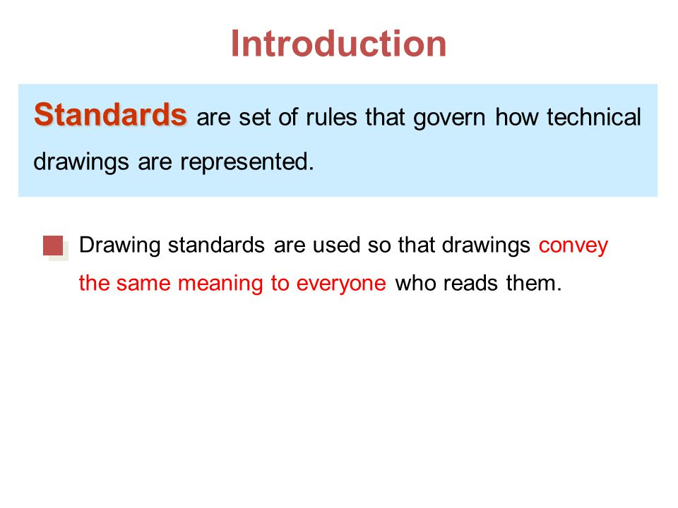 Introduction Standards Standards are set of rules that govern how technical drawings are represented. Drawing standards are used so that drawings conv