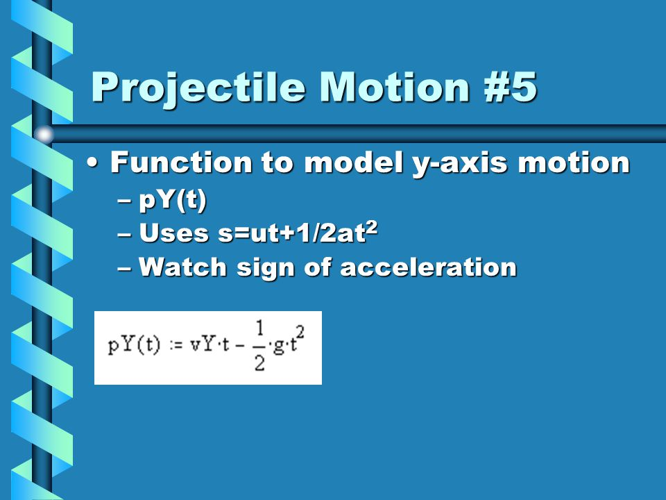 Projectile Motion #4 Function to model x-axis motionFunction to model x-axis motion –pX(t) position of X w.r.t.