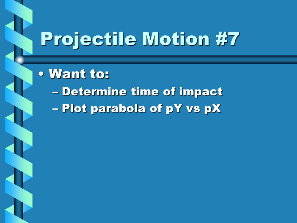 Projectile Motion #6 Graph of pX(t) & pY(t) vs t