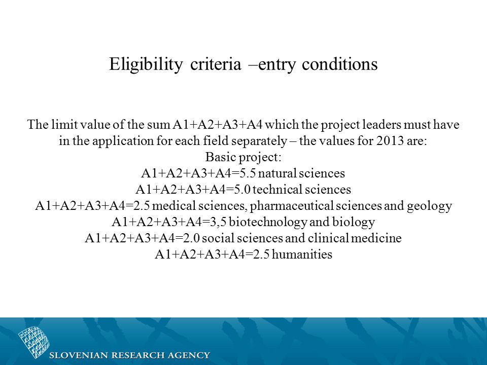 Eligibility criteria –entry conditions The limit value of the sum A1+A2+A3+A4 which the project leaders must have in the application for each field se