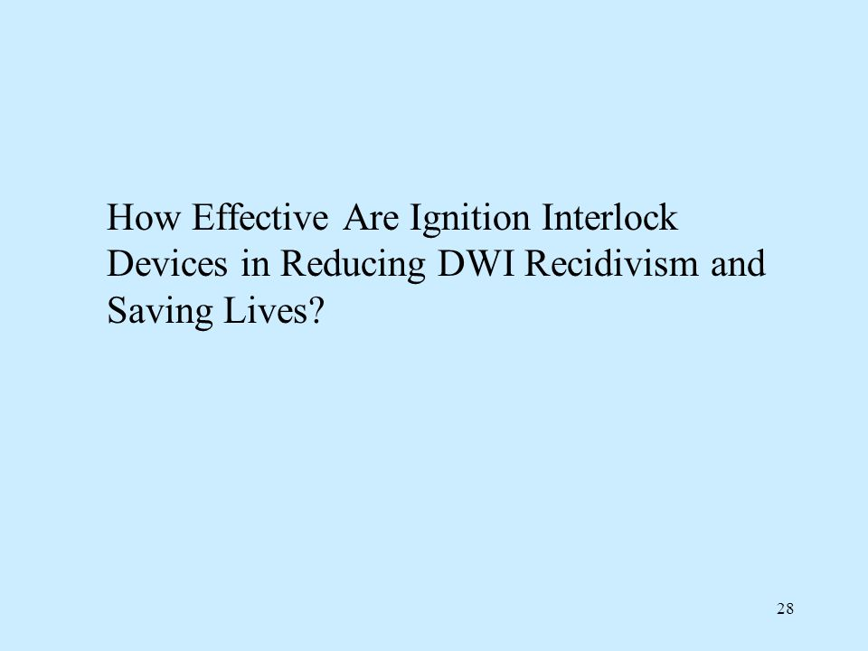 How Effective Are Ignition Interlock Devices in Reducing DWI Recidivism and Saving Lives? 28