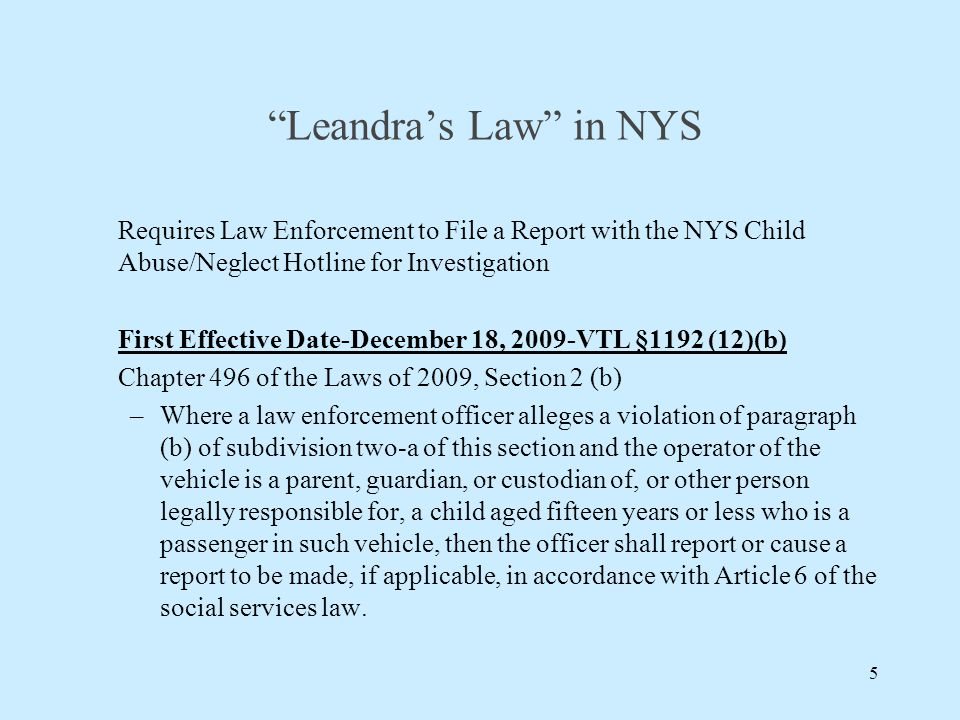 """Leandra's Law"" in NYS Requires Law Enforcement to File a Report with the NYS Child Abuse/Neglect Hotline for Investigation First Effective Date-Decem"