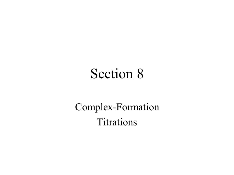 Section 8 Complex-Formation Titrations