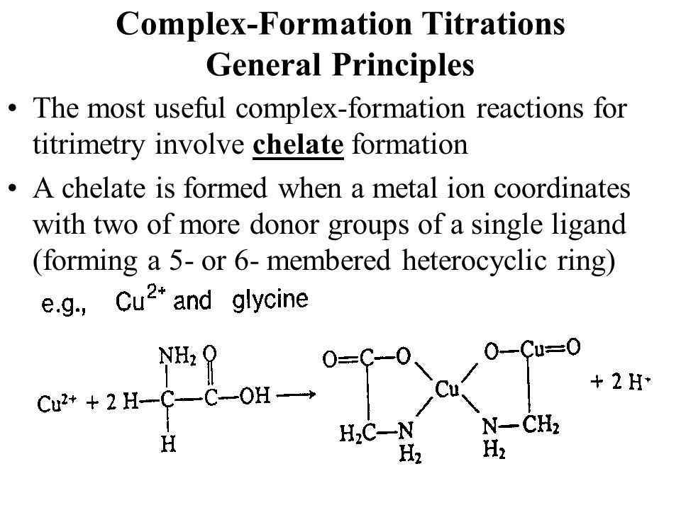 Complex-Formation Titrations General Principles The most useful complex-formation reactions for titrimetry involve chelate formation A chelate is form