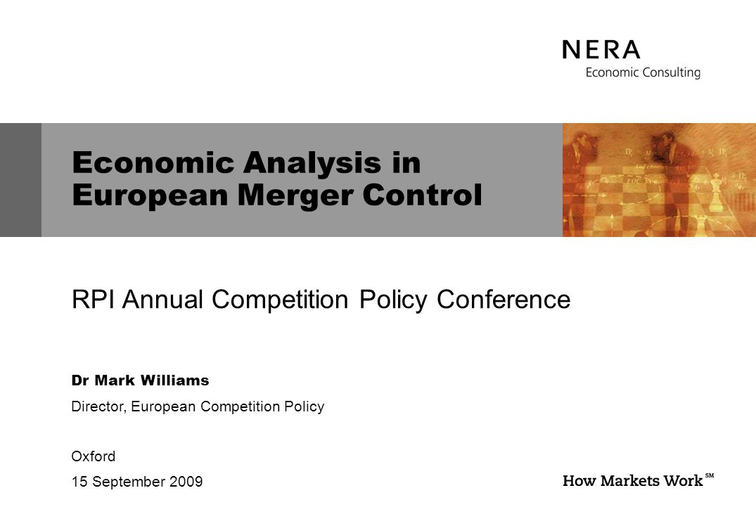 Dr Mark Williams Director, European Competition Policy Oxford 15 September 2009 Economic Analysis in European Merger Control RPI Annual Competition Policy Conference