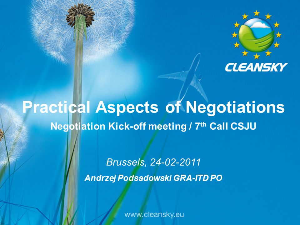 1 Practical Aspects of Negotiations Negotiation Kick-off meeting / 7 th Call CSJU Brussels, 24-02-2011 Andrzej Podsadowski GRA-ITD PO