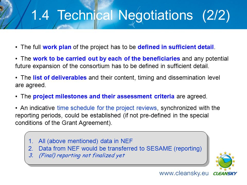 13 1.4 Technical Negotiations (2/2) The full work plan of the project has to be defined in sufficient detail.