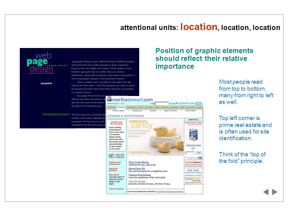 attentional units: location, location, location Position of graphic elements should reflect their relative importance Most people read from top to bottom, many from right to left as well.