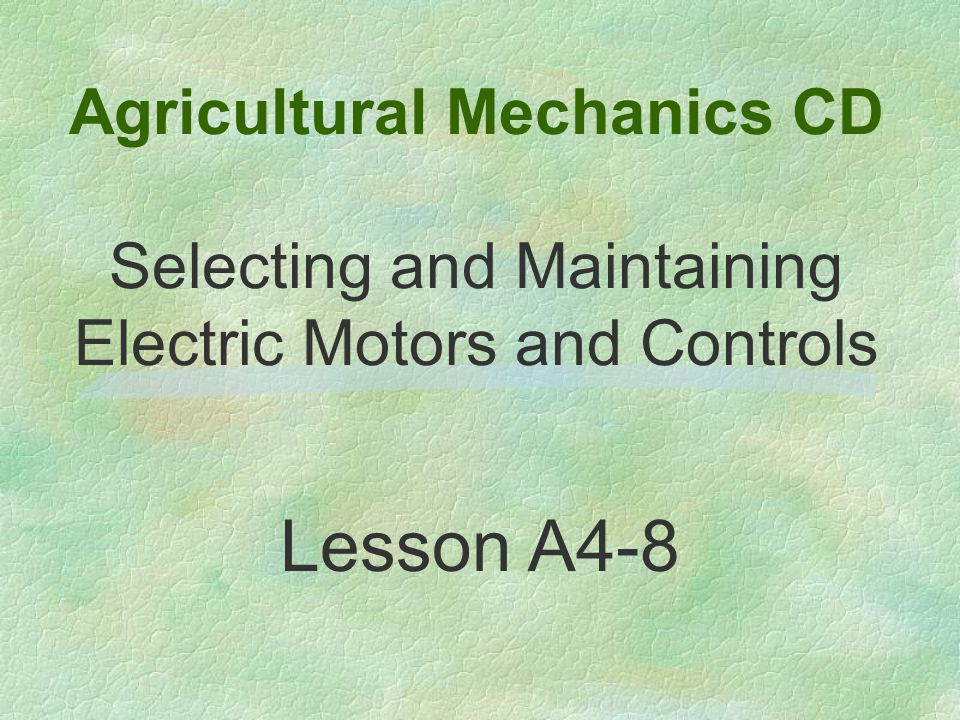 Agricultural Mechanics CD Selecting and Maintaining Electric Motors and Controls Lesson A4-8