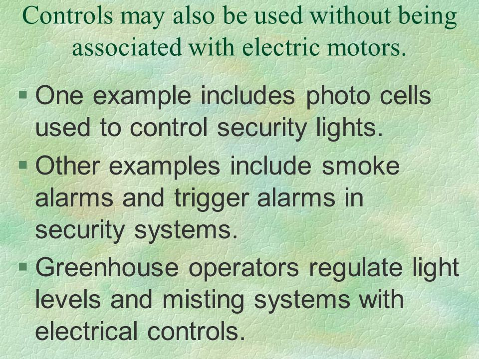 Controls may also be used without being associated with electric motors. §One example includes photo cells used to control security lights. §Other exa