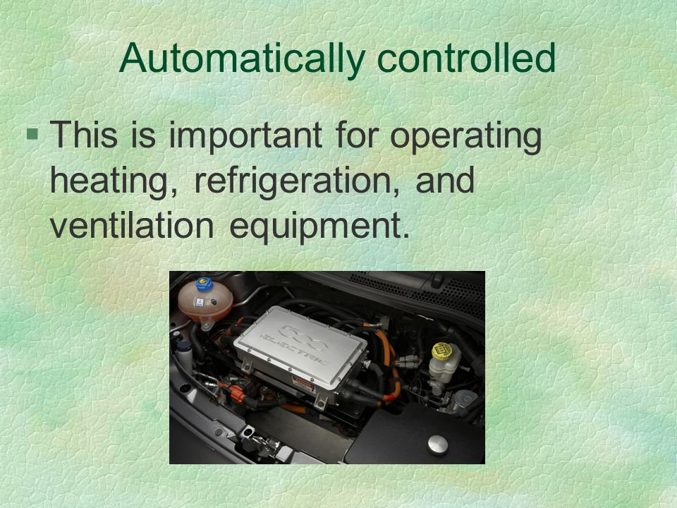 Automatically controlled §This is important for operating heating, refrigeration, and ventilation equipment.