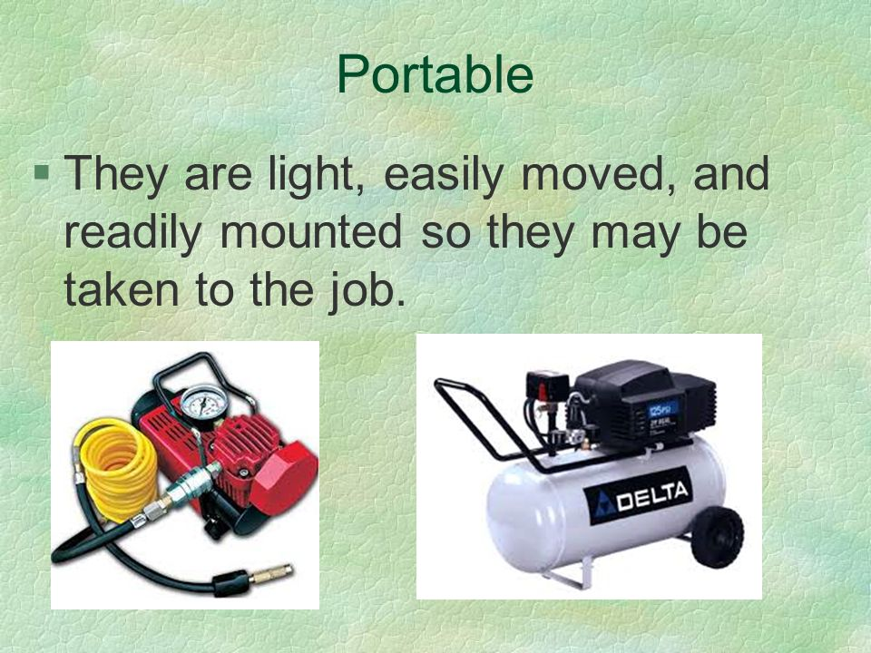 Portable §They are light, easily moved, and readily mounted so they may be taken to the job.
