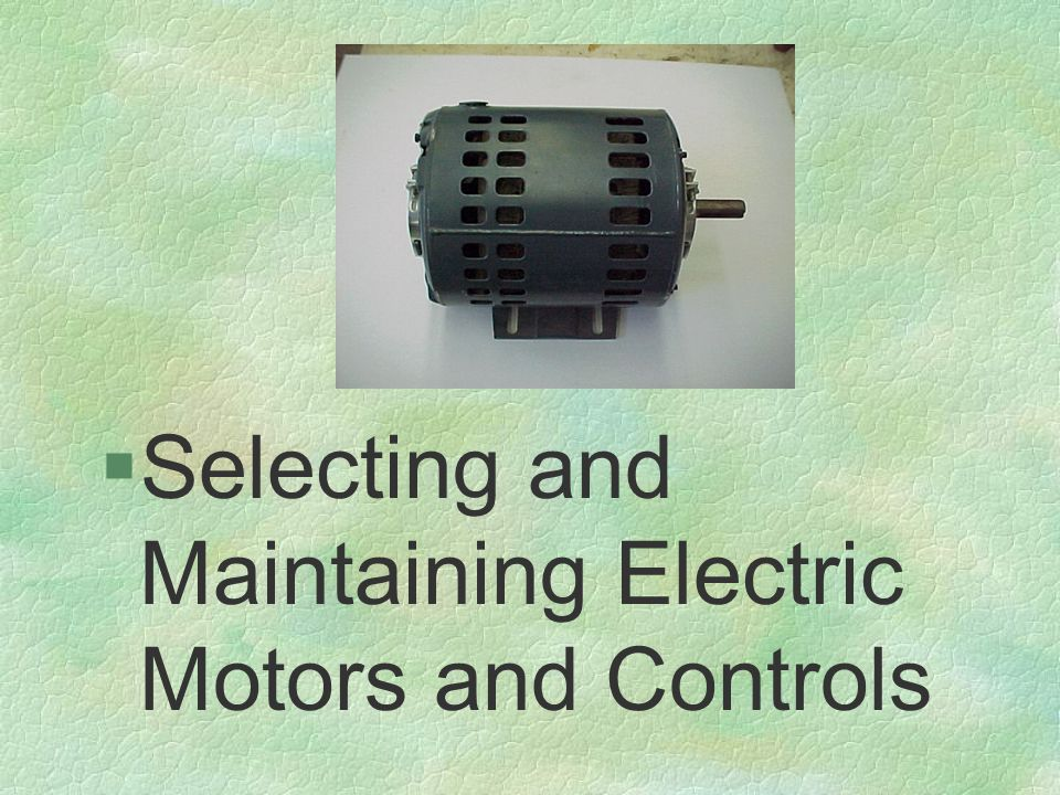 §Selecting and Maintaining Electric Motors and Controls